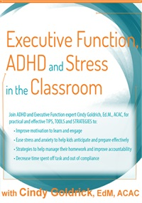 Executive Function, ADHD and Stress in the Classroom