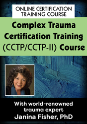 Complex Trauma Certification Training Level 1 & 2 (CCTP/CCTP-II) Course with Janina Fisher
