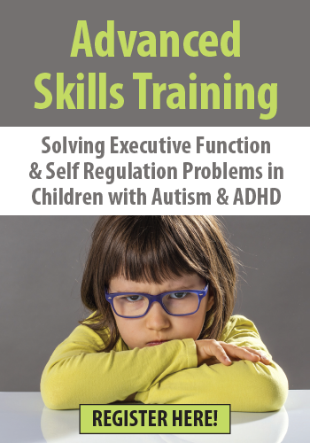 Advanced Skills Training: Solving Executive Function & Self-Regulation Problems in Children with Autism & ADHD