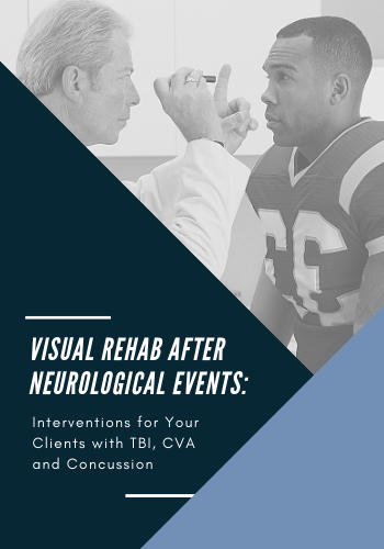 Visual Rehab After Neurological Events: Interventions for Your Clients with TBI, CVA & Concussion