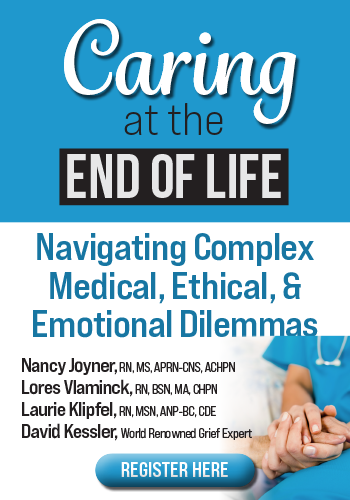Caring at the End of Life: Navigating Complex Medical, Ethical, & Emotional Dilemmas