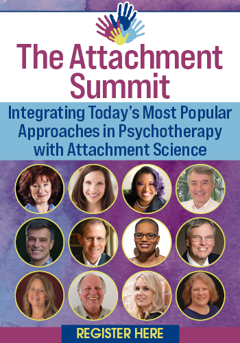 The Attachment Summit: Integrating Today's Most Popular Approaches in Psychotherapy with Attachment Science