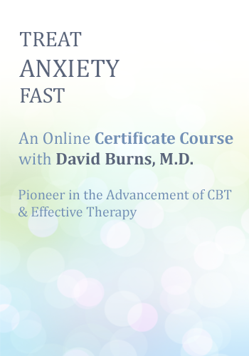 Treat Anxiety Fast: Certificate Course with Dr. David Burns