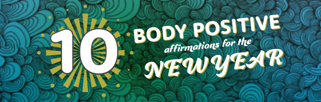 Blog: 10 BODY POSITIVE AFFIRMATIONS FOR THE NEW YEAR