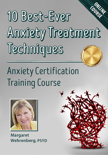 10 Best-Ever Anxiety Treatment Techniques: Anxiety Certification Training Course