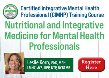 Certified Integrative Mental Health Professional (CIMHP) Training Course: Nutritional and Integrative Medicine for Mental Health Professionals