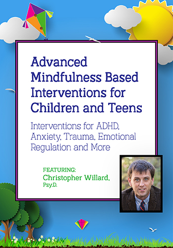 Advanced Mindfulness Based Interventions for Children and Teens