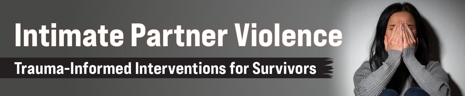 Intimate Partner Violence: Trauma-Informed Interventions for Survivors