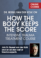 Dr. Bessel van der Kolk on How the Body Keeps the Score: Intensive Trauma Treatment Course