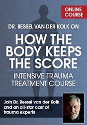 Dr. Bessel van der Kolk on How the Body Keeps the Score: Intensive Trauma Treatment Course