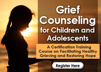 Grief Counseling for Children and Adolescents: A Certification Training Course on Facilitating Healthy Grieving and Restoring Hope