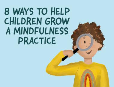 Blog 8 Ways to Help Children Grow a Mindfulness Practice
