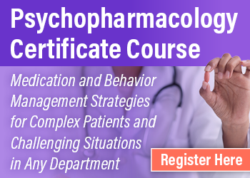 Psychopharmacology Certificate Course: Medication and Behavior Management Strategies for Complex Patients and Challenging Situations in Any Department