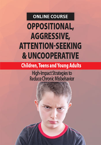 Oppositional, Aggressive, Attention-Seeking & Uncooperative Children, Teens and Young Adults: High-Impact Strategies to Reduce Chronic Misbehavior