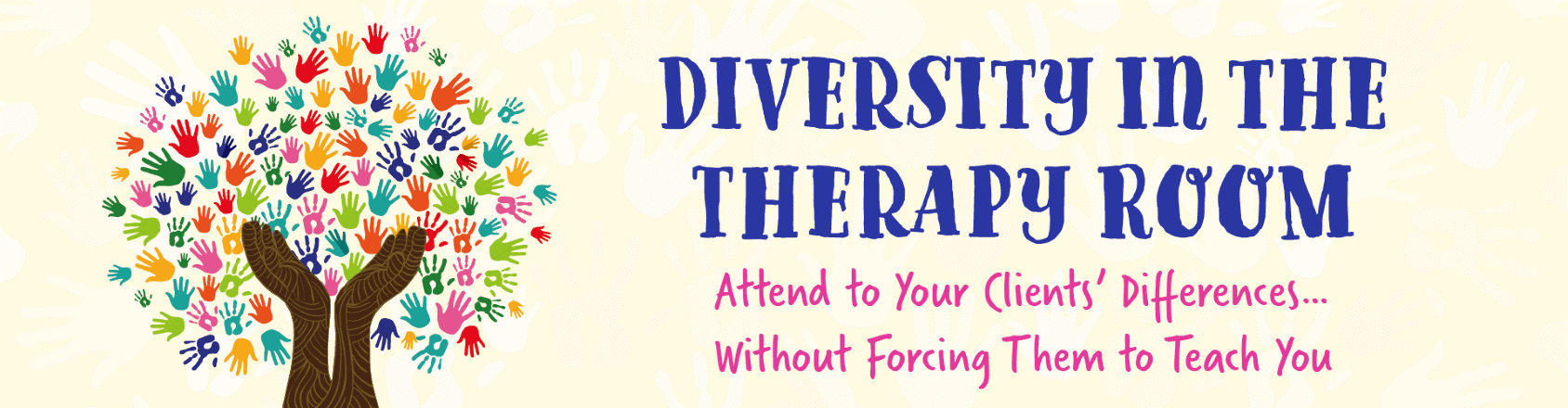 Diversity in the Therapy Room: Attend to Your Clients' Differences…Without Forcing Them to Teach You