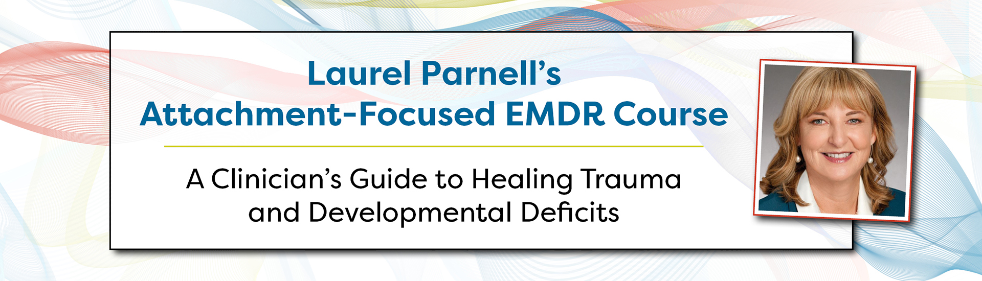 Laurel Parnell's Attachment-Focused EMDR Course