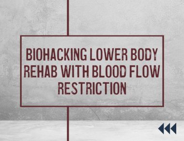 Biohacking Lower Body Rehab with Blood Flow Restriction