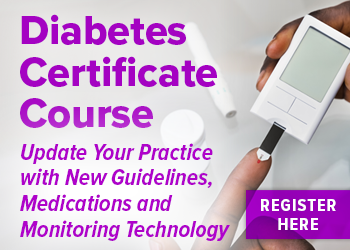 Diabetes Certificate Course: Update Your Practice with New Guidelines, Medications and Monitoring Technology