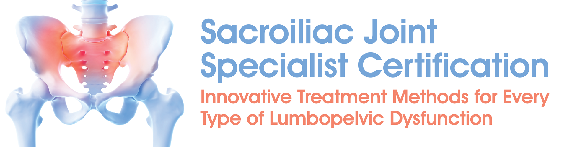 Sacroiliac Joint Specialist Certification: Innovative Treatment Methods for Every Type of Lumbopelvic Dysfunction