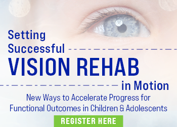 Setting Successful VISION REHAB in Motion: New Ways to Accelerate Progress for Functional Outcomes in Children & Adolescents
