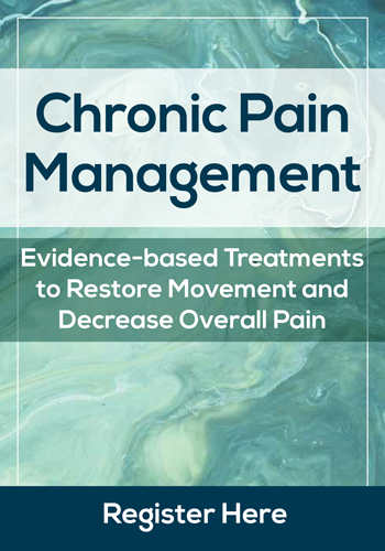 Chronic Pain Management: Evidence-based Treatments to Restore Movement and Decrease Overall Pain