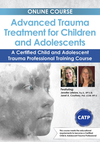 Image of Advanced Trauma Treatment for Children and Adolescents: A Certified Ch
