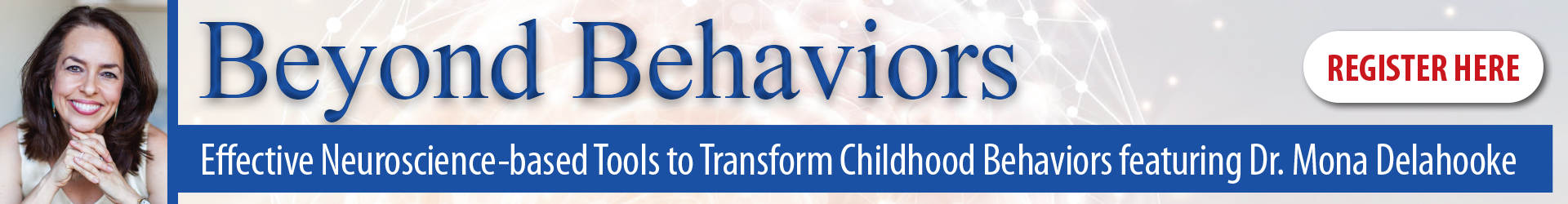 Beyond Behaviors: Effective Neuroscience-based Tools to Transform Childhood Behaviors featuring Dr. Mona Delahooke