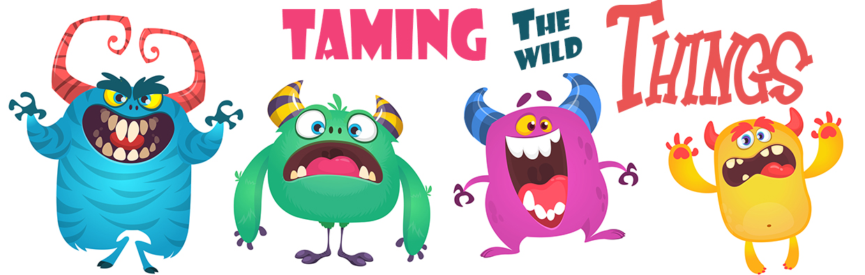 Taming the Wild Things