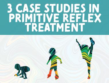 3 Case Studies in Primitive Reflex Treatment