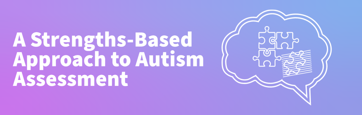 A Strengths-Based Approach to Autism Assessment