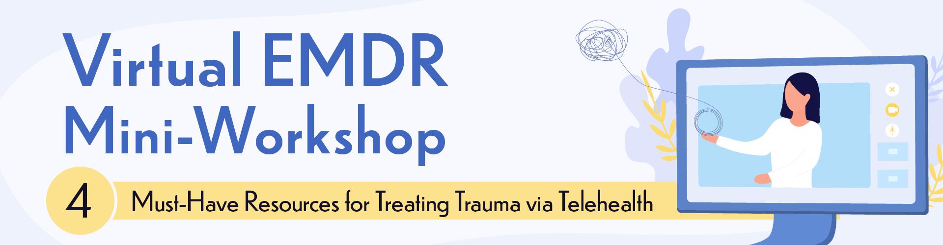 Virtual EMDR Mini-Workshop: 4 Must-Have Resources for Treating Trauma via Telehealth