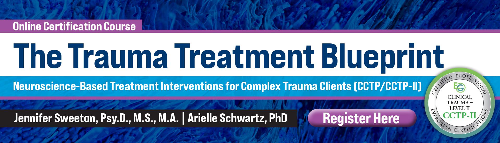 The Trauma Treatment Blueprint: Neuroscience-Based Treatment Interventions for Complex Trauma Clients (CCTP/CCTP-II)