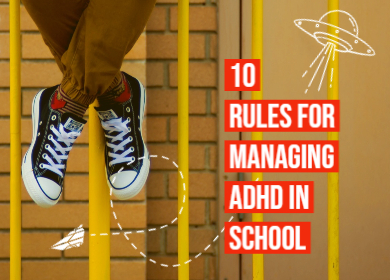 Blog: 10 Rules for Managing ADHD in School