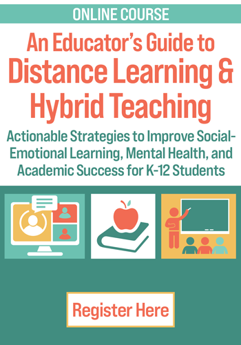 An Educator's Guide to Distance Learning & Hybrid Teaching: Actionable Strategies to Improve Social-Emotional Learning, Mental Health, and Academic Success for K-12 Students