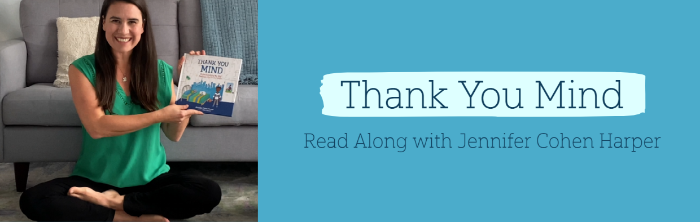 Blog Thank You Mind: Understanding My Big Feelings on Tricky Days -- Read Along with Jennifer Cohen Harper