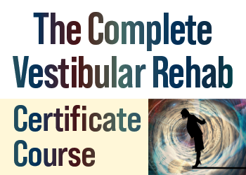 The Complete Vestibular Rehab Certificate Course: An Evidence-Based Approach to Improve Balance, Reduce Fall Risk and End Dizziness