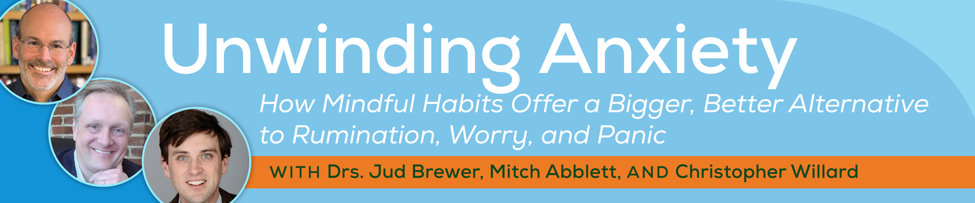 Unwinding Anxiety: How Mindful Habits Offer a Bigger, Better Alternative to Rumination, Worry, and Panic