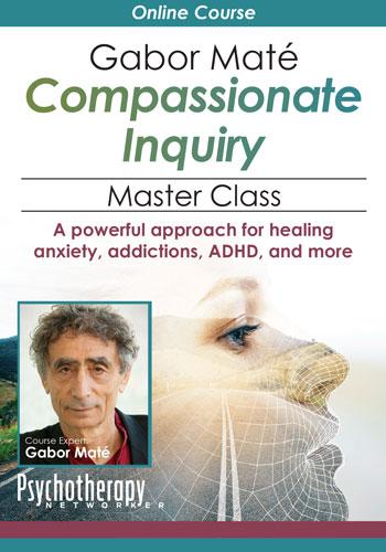 Gabor Maté Compassionate Inquiry Master Class