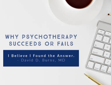Link to Blog - Why Psychotherapy Succeeds or Fails—I Believe I Found the Answer. David D. Burns, MD