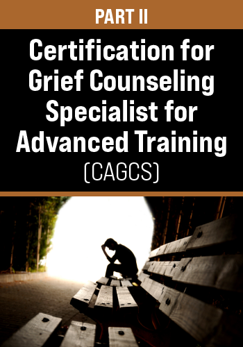Part II: Certification for Grief Counseling Specialist for Advanced Training