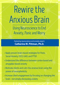 Rewire the Anxious Brain: Using Neuroscience to End Anxiety, Panic and
