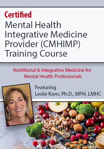 Certified Mental Health Integrative Medicine Provider (CMHIMP) Training Course: Nutritional and Integrative Medicine for Mental Health Professionals