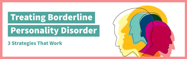 Treating Borderline Personality Disorder: 3 Strategies That Work