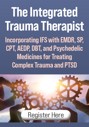 The Integrated Trauma Therapist: Incorporating IFS with EMDR, SP, CPT, AEDP, DBT, and Psychedelic Medicines for Treating Complex Trauma and PTSD