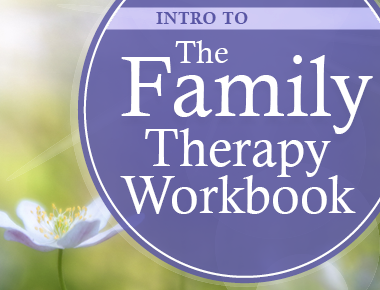 Intro to the Family Therapy Workbook