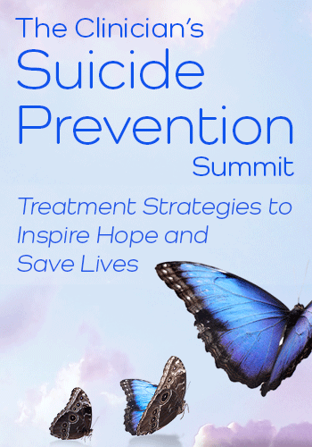 The Clinician's Suicide Prevention Summit: Treatment Strategies to Inspire Hope and Save Lives