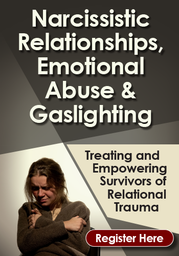 Narcissistic Relationships, Emotional Abuse & Gaslighting: Treating and Empowering Survivors of Relational Trauma
