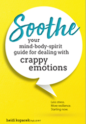 Soothe Your Mind-Body-Spirit Guide for Dealing with Crappy Emotions