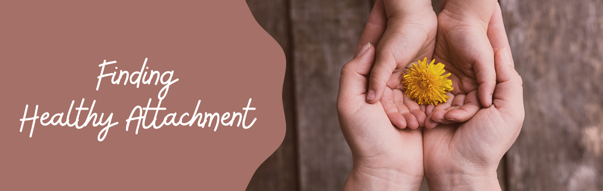 Finding Healthy Attachment
