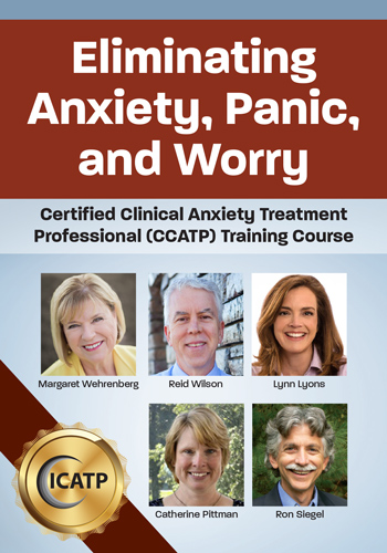 Eliminating Anxiety, Panic, and Worry: Certified Clinical Anxiety Treatment Professional (CCATP) Training Course